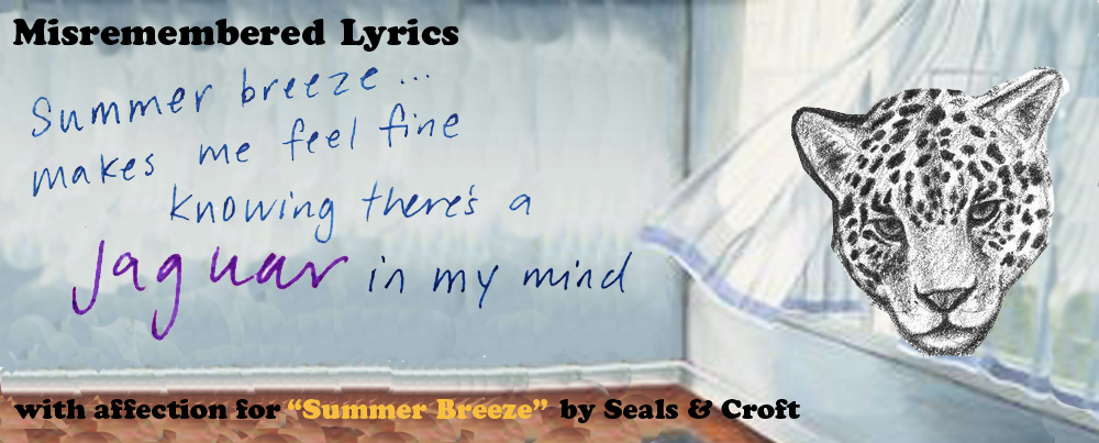 Misremembered Lyrics with affection for Summer Breeze by Seals and Croft